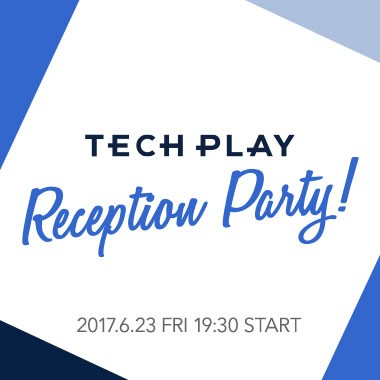 TECH PLAY Reception Party!