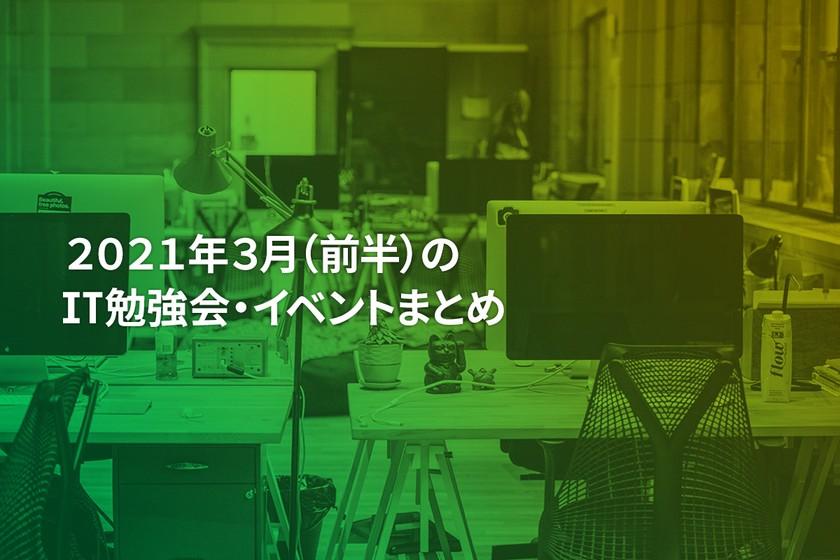 2021年3月(前半)にオンライン開催する注目のIT勉強会・イベントまとめ 27選