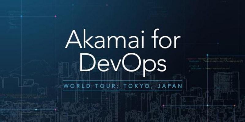 Akamai for DevOps Tokyo