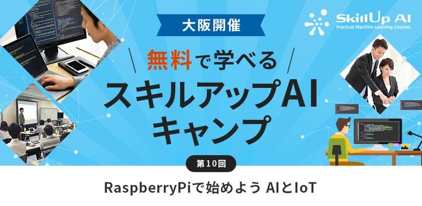 【大阪・ライブ配信 開催】無料で学べるAI勉強会 第10回:RaspberryPiで始めよう AIとIoT