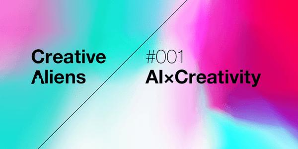 【増枠しました!】Creative Aliens #001 AI × Creativity -Talk Session-